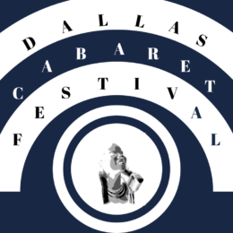 TIME TO GET YOUR DALLAS CABARET FESTIVAL TICKETS